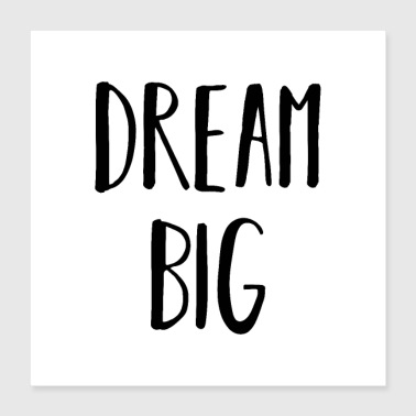Big dream big - Poster 40x40 cm