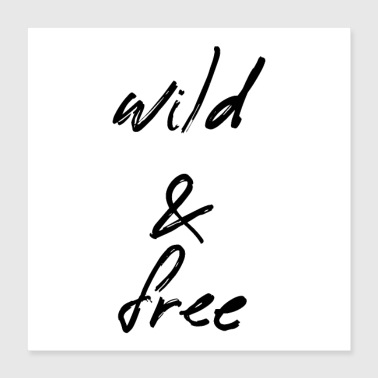 wild and free - Poster 40x40 cm