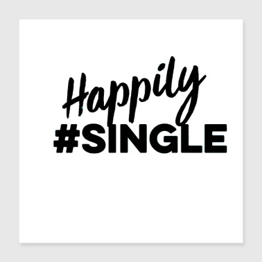 Single Single but not alone gift gift idea - Poster 40x40 cm
