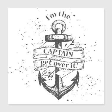 I'm the Captain, get over it! - Poster 40x40 cm