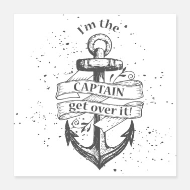 Sailboat I'm the Captain, get over it! - Poster 40x40 cm