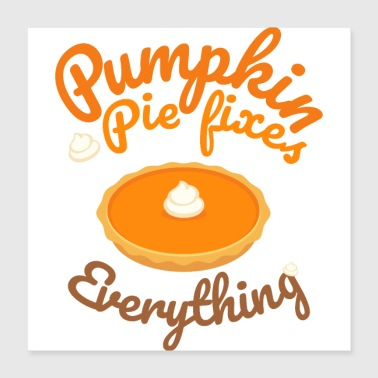 Tand Pumpkin Pie Fixes Everything - Pumpkin Halloween - Poster 40x40 cm