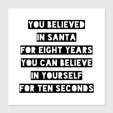 You believed in Santa - Poster 40x40 cm