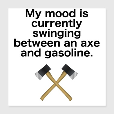 Mood is swinging between ax and gasoline - Poster 40x40 cm