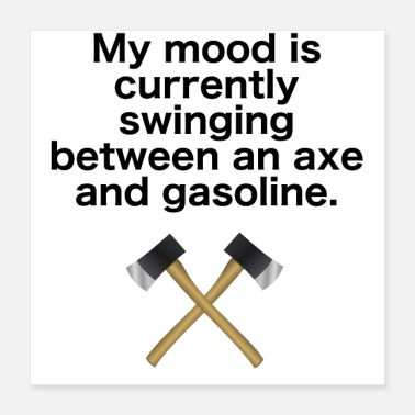 Axe Mood is swinging between ax and gasoline - Poster