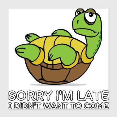 Wahrheit Sorry I'm Late I Didn't Want To Come - Poster 40x40 cm