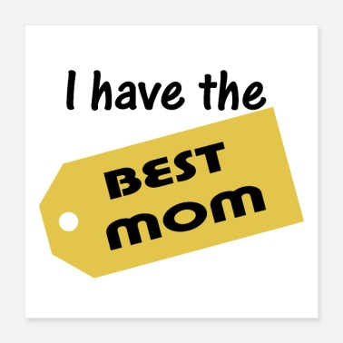 Mothers Day I have the best mom. Mother's gift for Mother's Day - Poster 40x40 cm