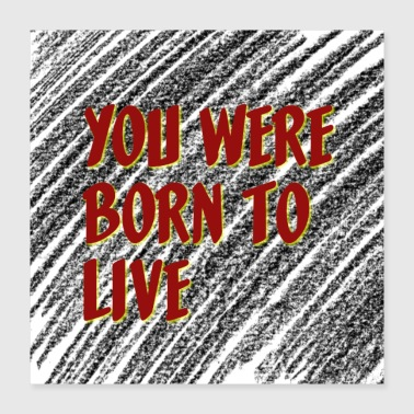 Born In Born to live ! - Poster 40x40 cm