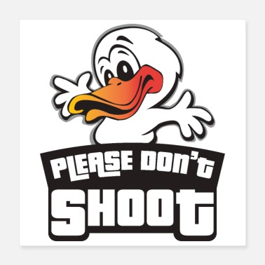 Quack Animal Welfare Please Do not Shoot Duck Hands Up - Poster