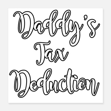 Big Daddy funy quotes daddy tax deduction - Poster 40x40 cm