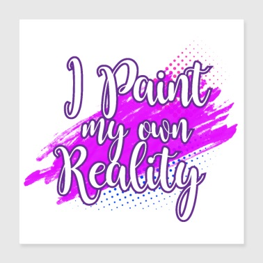 Painter Quotes I paint my own reality geschenk idee - Poster 40x40 cm