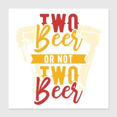 Two Beer or not two Beer - Poster 40x40 cm