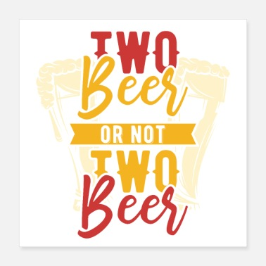 Beer Belly Two Beer or not two Beer - Poster 40x40 cm