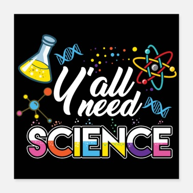 Technologie Y'all Need Science - Science Physics Chemistry - Poster