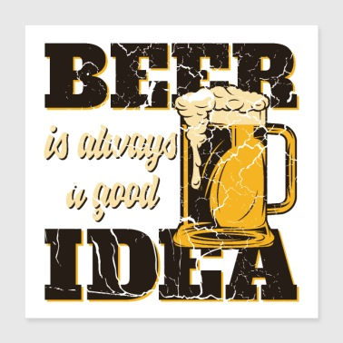 Idea Beer is always a good idea - Poster 40x40 cm