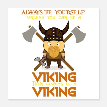 Scandinavia Be yourself Viking - gift idea - Poster 40x40 cm