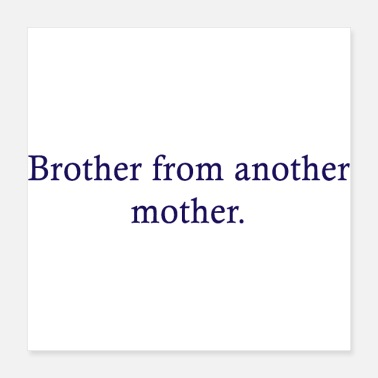 Bday Brother from another mother - Poster 40x40 cm