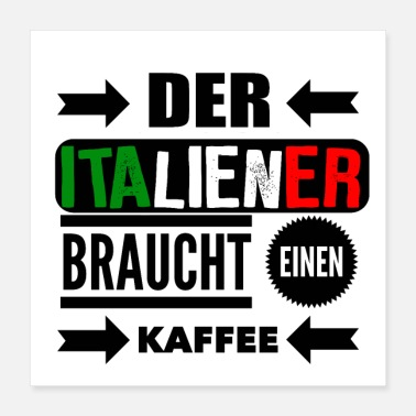 Italian the italian needs coffee - Poster 40x40 cm