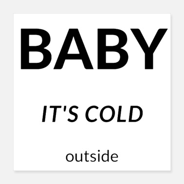 Cold Baby its cold - Poster 40x40 cm