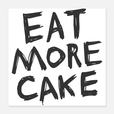 Cake Eat more cake - Poster 40x40 cm