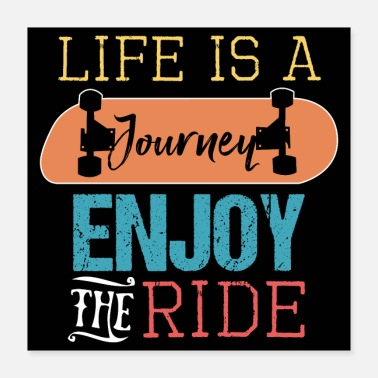 Longboard LIFE IS A JOURNEY ENJOY THE RIDE | SKATEBOARDING - Poster 40x40 cm