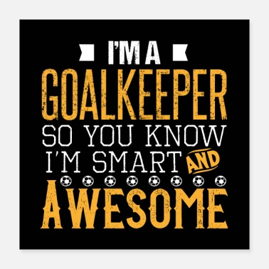 Goalkeeper Awesome goalkeeper - Poster 40x40 cm