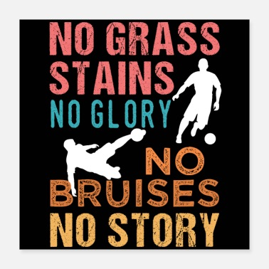 Grass Soccer No Grass Stains, No Bruises No Glory - Poster