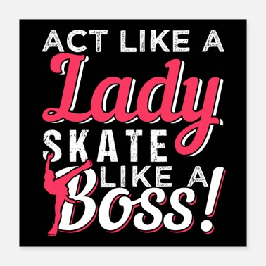 Like A Boss Act Like A Lady Skate Like A Boss | Kunstschaatsen - Poster