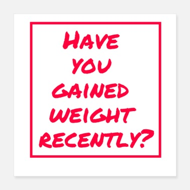 Weights Have you been gaining weight lately? - Poster