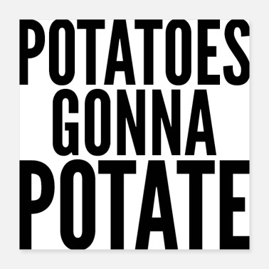 Potato Potatoes Gonna Potate - Poster