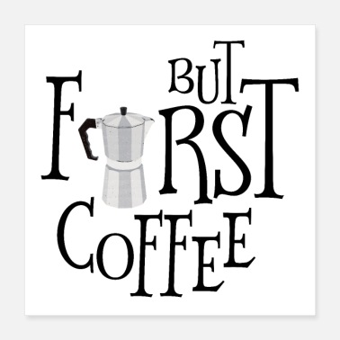 Coffee But First Coffee - Poster