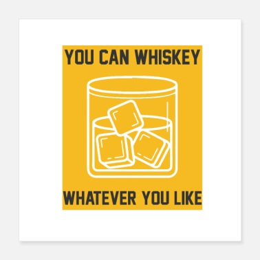 Whiskey you can whiskey whatever you like - Poster