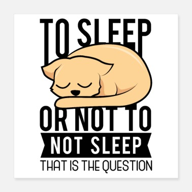 Late Risers Sleep or not sleep bed dog relaxation - Poster