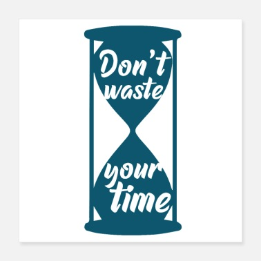 Sanduhr Don't waste your time! Sanduhr Motivation Zeit - Poster
