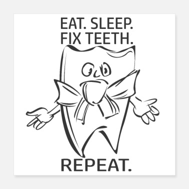 Anlass eat. sleep. fix teeth. repeat - Poster