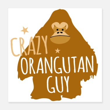 Guys crazy oranguatan guy - Poster