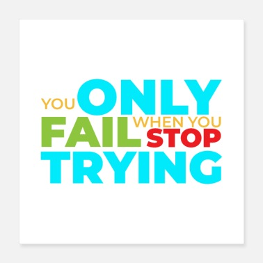 Inspiration You only fail when you stop trying gift idea - Poster