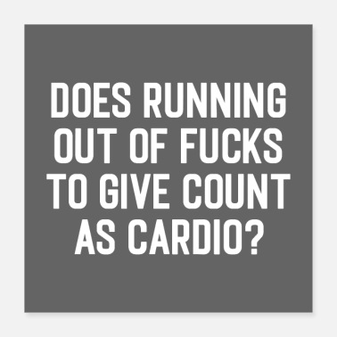 Offensive Running Out Of Fucks Cardio Gym Quote Poster - Poster