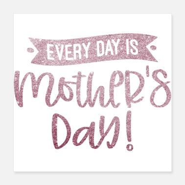 Mothers EVERY DAY IS MOTHERS DAY glitter light pink - Poster