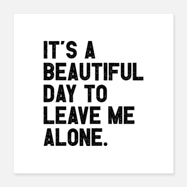 Funny Quotes It's a beautiful day to leave me alone - Poster
