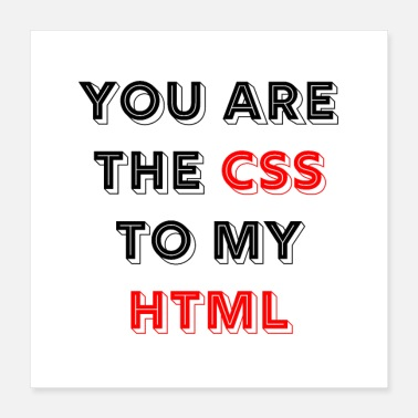 Html You Are The CSS To My Html - web developer love - Poster