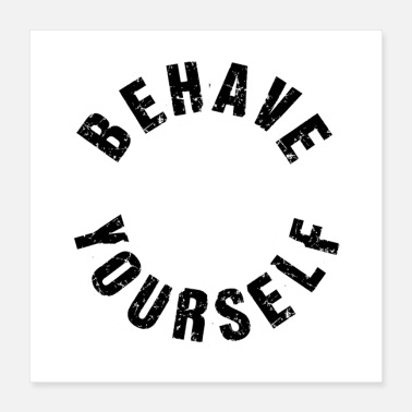 Yourself Behave yourself - Poster