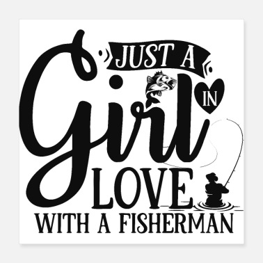 Fisherman Just A Girl In Love With A Fisherman Quote - Poster