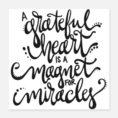 Miracle A grateful heart is a magnet for miracles - Poster