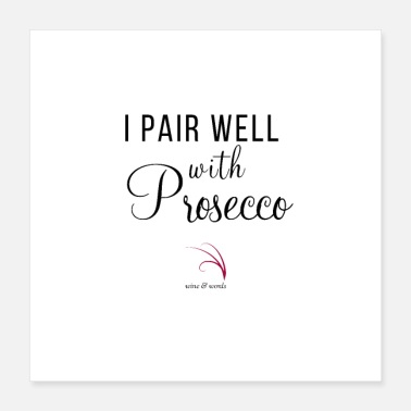 Prosecco Wine quote I pair well with Prosecco - Poster