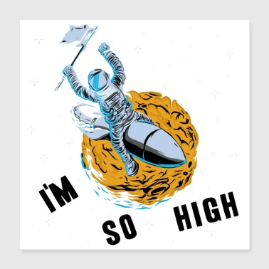 Im so high astronaut universe gift idea rocket - Poster 40x40 cm