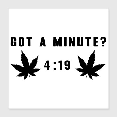 Weed Do you have a minute? 420 Grass Weed Hemp Gift Idea - Poster 40x40 cm