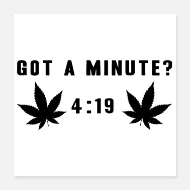 Hemp Do you have a minute? 420 Grass Weed Hemp Gift Idea - Poster 40x40 cm