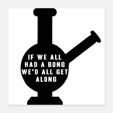 Hemp We all would have a Bong Drugs Weed Hemp - Poster 40x40 cm