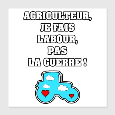 Farmer FARMER, I DO LABOR, NOT WAR - Poster 40x40 cm